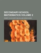 Secondary-school mathematics Volume 2