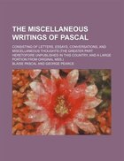 The miscellaneous writings of Pascal; consisting of letters, essays, conversations, and…