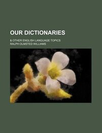 Our dictionaries; & other English language topics