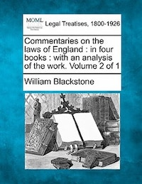 Commentaries On The Laws Of England: In Four Books : With An Analysis Of The Work. Volume 2 Of 1