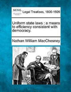 Uniform State Laws: A Means To Efficiency Consistent With Democracy.