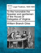 To The Honorable The Speaker And Gentlemen Of The House Of Delegates Of Virginia