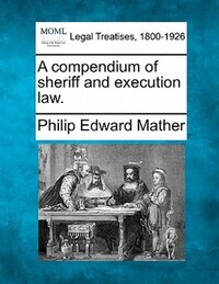 A Compendium Of Sheriff And Execution Law.