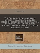 The Church Of England Truly Represented According To Dr. Heylins History Of The Reformation: In…