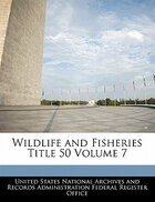 Wildlife And Fisheries Title 50 Volume 7