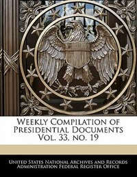 Weekly Compilation Of Presidential Documents Vol. 33, No. 19