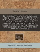 The Character Of A Good Woman, Both In A Single And Marry'd State In A Funeral Discourse On Prov…