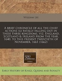 A Brief Chronicle Of All The Chief Actions So Fatally Falling Out In These Three Kingdoms, Viz…
