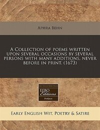 A Collection Of Poems Written Upon Several Occasions By Several Persons With Many Additions, Never…
