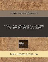 A Common-councell Holden The First Day Of May 1660 ... (1660)