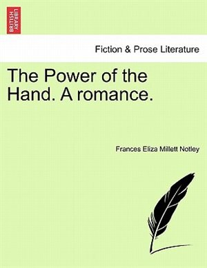 The Power Of The Hand. A Romance. by Frances Eliza Millett Notley