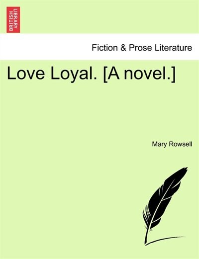 Love Loyal. [a Novel. by Mary Rowsell