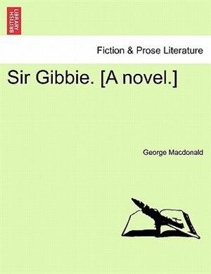 Sir Gibbie. [A novel.] VOL. I by George MacDonald