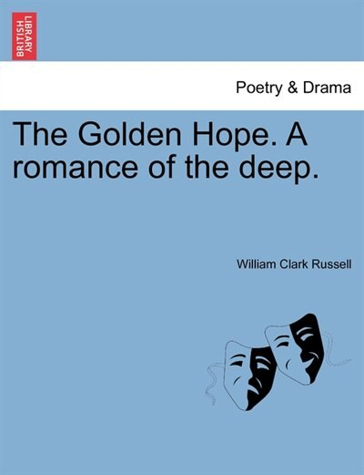 The Golden Hope. A Romance Of The Deep. by William Clark Russell
