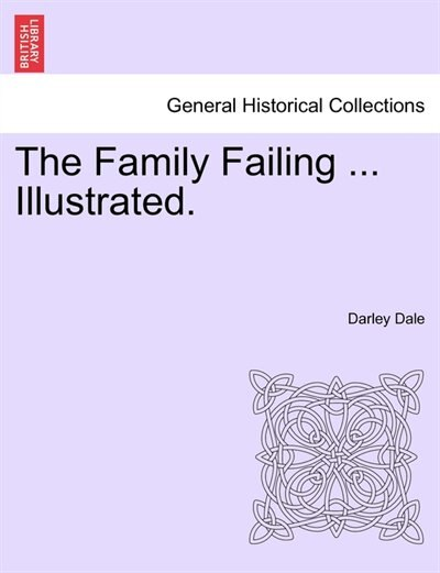 The Family Failing Illustrated. by Darley Dale