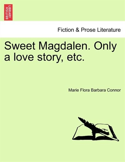 Sweet Magdalen. Only A Love Story, Etc. by Marie Flora Barbara Connor