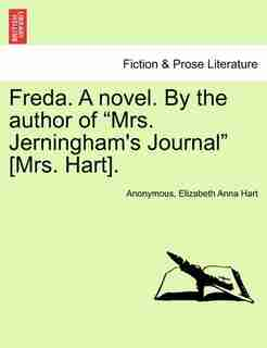 "Freda. A novel. By the author of ""Mrs. Jerningham's Journal"" [Mrs. Hart]. Vol. III. by Anonymous"