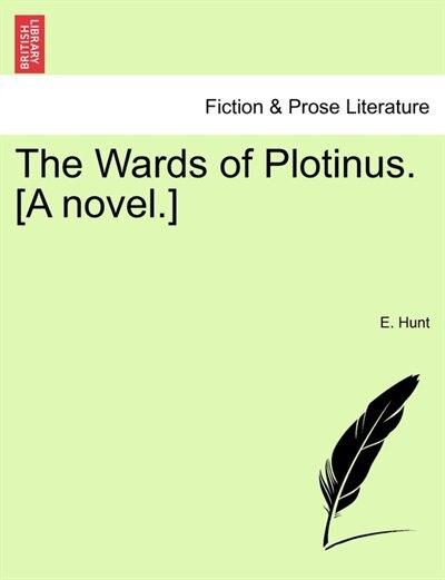 The Wards Of Plotinus. [a Novel.] by E. Hunt