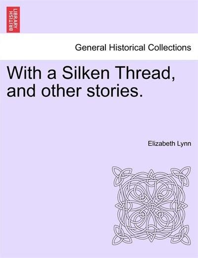 With a Silken Thread, and other stories. Vol. III by Elizabeth Lynn