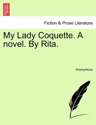 My Lady Coquette. A Novel. By Rita. by Anonymous