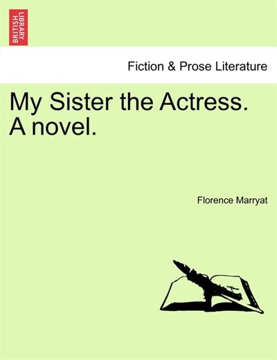 My Sister The Actress. A Novel. by Florence Marryat