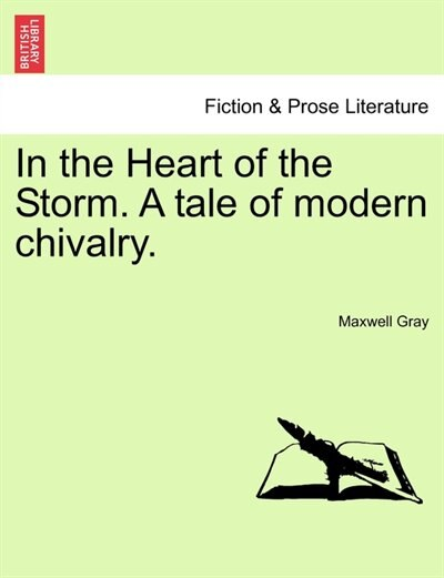 In The Heart Of The Storm. A Tale Of Modern Chivalry. by Maxwell Gray