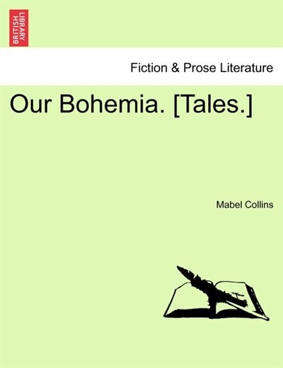 Our Bohemia. [tales.] Vol. I by Mabel Collins