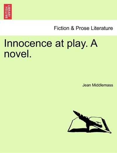 Innocence At Play. A Novel. by Jean Middlemass