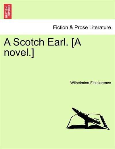 A Scotch Earl. [a Novel.] by Wilhelmina Fitzclarence