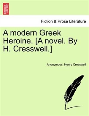 A Modern Greek Heroine. [a Novel. By H. Cresswell. by Anonymous