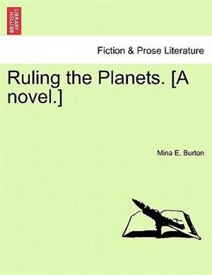 Ruling The Planets. [a Novel. by Mina E. Burton