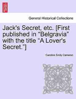 "Jack's Secret, Etc. [first Published In Belgravia With The Title ""a Lover's Secret."" by Caroline Emily Cameron"