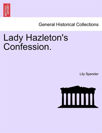 Lady Hazleton's Confession. by Lily Spender