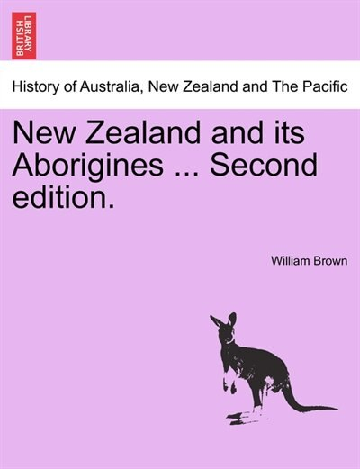 New Zealand And Its Aborigines ... Second Edition. by William Brown
