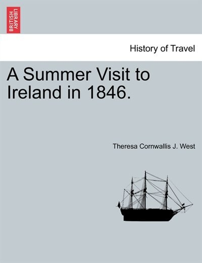 A Summer Visit To Ireland In 1846. by Theresa Cornwallis J. West