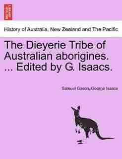 The Dieyerie Tribe Of Australian Aborigines. ... Edited By G. Isaacs. by Samuel Gason