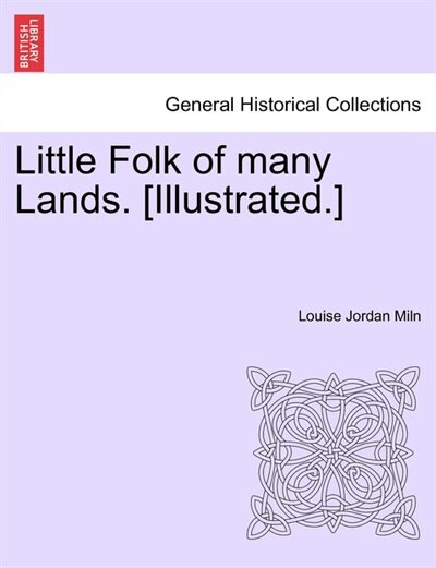 Little Folk Of Many Lands. [illustrated.] by Louise Jordan Miln