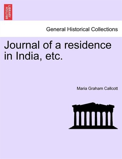Journal Of A Residence In India, Etc. by Maria Graham Callcott