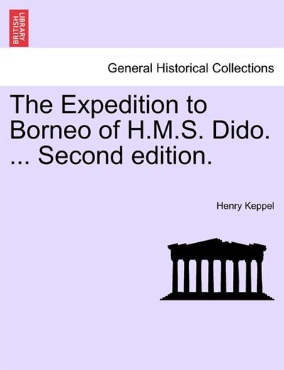 The Expedition To Borneo Of H.m.s. Dido. ... Second Edition. by Henry Keppel