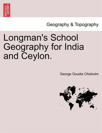 Longman's School Geography For India And Ceylon. by George Goudie Chisholm