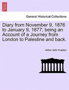 Diary From November 9, 1876 To January 9, 1877; Being An Account Of A Journey From London To…