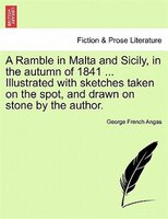 A Ramble In Malta And Sicily, In The Autumn Of 1841 ... Illustrated With Sketches Taken On The Spot…