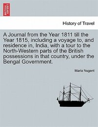A Journal from the Year 1811 till the Year 1815, including a voyage to, and residence in, India…