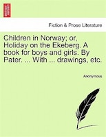 Children In Norway; Or, Holiday On The Ekeberg. A Book For Boys And Girls. By Pater. ... With…