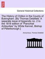The History Of Chilton In The County Of Bukingham. [by Thomas Delafield. A Separate Issue Of…