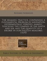The Seamans· Practice, Containing A Fundamental Problem In Navigation, Experimentally Verified…