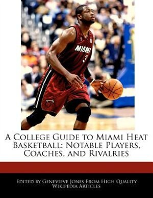 A College Guide To Miami Heat Basketball  Notable Players 734621d85