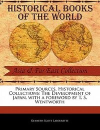 Primary Sources, Historical Collections: The Development Of Japan, With A Foreword By T. S…