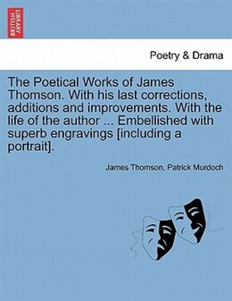 Book The Poetical Works Of James Thomson. With His Last Corrections, Additions And Improvements. With… by James Thomson
