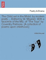 The Child Set In The Midst: By Modern Poets ... Edited By W. Meynell. With A Facsimile Of The Ms…